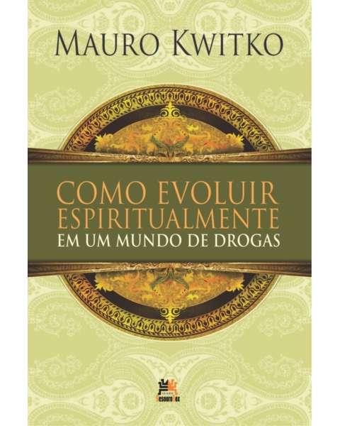 Como evoluir espiritualmente em um mundo de drogas