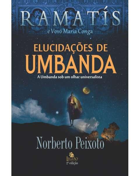 Elucidações de Umbanda - a Umbanda sob um olhar universalista
