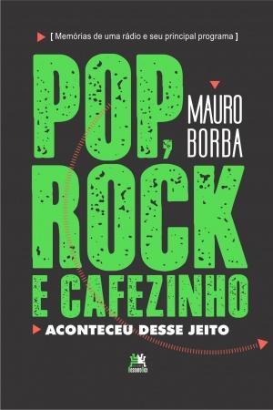 Livro Pop, Rock e Cafezinho: aconteceu desse jeito