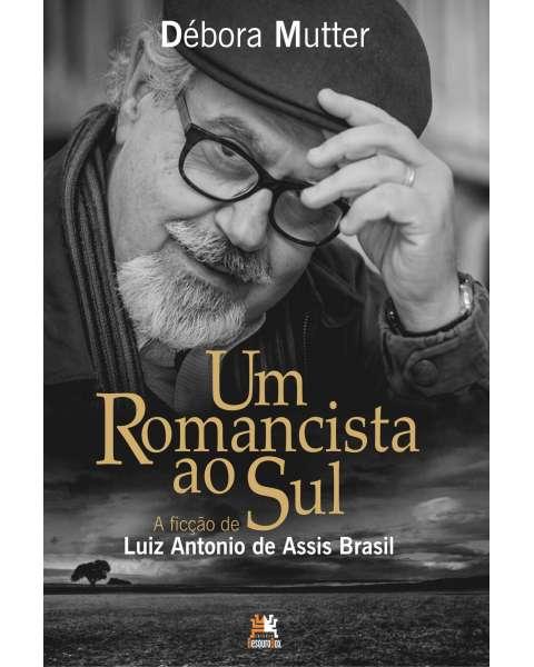 Um romancista ao Sul - a ficção de Luiz Antonio de Assis Brasil