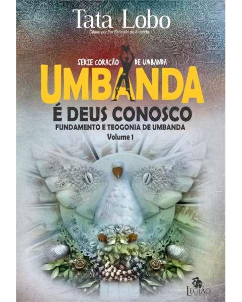 Umbanda é Deus conosco - fundamento e teogonia de Umbanda